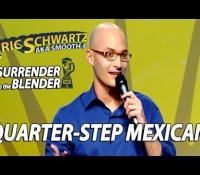 Eric Schwartz Stand Up – Quarter Step Mexican (Surrender to the Blender)