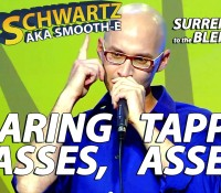 "Eric Schwartz – Wearing Glasses, Tappin' Asses (Stand Up) – ""Surrender to the Blender"""
