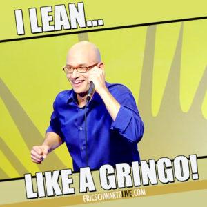 i lean like a gringo1